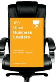 100 Great Business Leaders - Of the world's most admired companies ebook by Jonathan Gifford