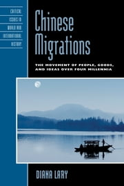 Chinese Migrations - The Movement of People, Goods, and Ideas over Four Millennia ebook by Diana Lary