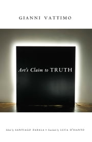 Art's Claim to Truth ebook by Gianni Vattimo,Santiago Zabala,Luca D'Isanto