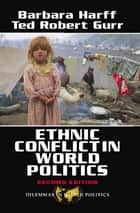 Ethnic Conflict In World Politics ebook by Barbara Harff,Ted Robert Gurr