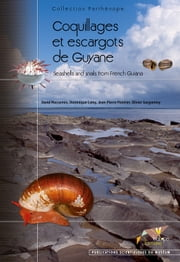 Coquillages et escargots de Guyane - Seashells and snails from French Guiana ebook by David Massemin,Dominique Lamy,Jean-Pierre Pointier,Olivier Gargominy