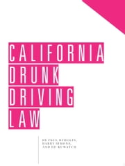 California Drunk Driving Law ebook by Paul Burglin,Barry Simons,Ed Kuwatch