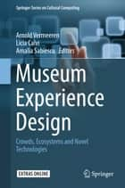 Museum Experience Design - Crowds, Ecosystems and Novel Technologies ebook by