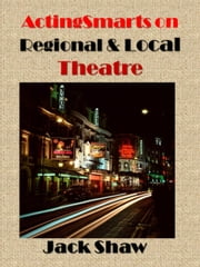 ActingSmarts on Local and Regional Theatres ebook by Jack Shaw