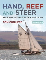 Hand, Reef and Steer 2nd edition - Traditional Sailing Skills for Classic Boats ebook by Tom Cunliffe