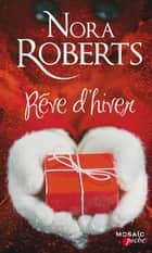 Rêve d'hiver ebook by Nora Roberts