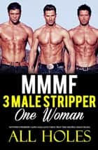 Menage Romance Three Stripper Men, One Woman – Erotica Short Sex Story - Hot MMMF Erotic Adult Stories, #1 ebook by ALL HOLES