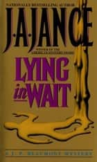 Lying in Wait - A J.P. Beaumont Novel ebook by J. A Jance