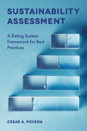 Sustainability Assessment - A Rating System Framework for Best Practices ebook by Cesar A. Poveda