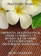 Mail Order Brides: Orphans, Bostonians & Their Cowboys - A Boxed Set of Four Clean Western Historical Romances ebook by Beth Overton