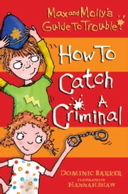 Max and Molly's Guide to Trouble: How to Catch a Criminal ebook by Dominic Barker,Hannah Shaw