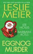Eggnog Murder eBook by Barbara Ross, Lee Hollis, Leslie Meier