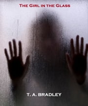 The Girl in the Glass ebook by T. A. Bradley