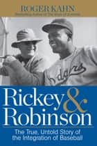 Rickey & Robinson - The True, Untold Story of the Integration of Baseball ebook by Roger Kahn