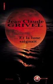 … Et la lune saignait - Roman policier ebook by Jean-Claude Grivel