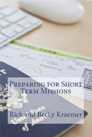 Preparing for Short Term Missions ebook by Rick and Becky Kraemer