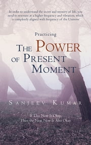 Practicing the Power of Present Moment ebook by Sanjeev Kumar