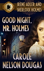 Good Night, Mr. Holmes (with bonus A.C. Doyle short story A Scandal in Bohemia) - A Novel of Suspense featuring Irene Adler and Sherlock Holmes ebook by Carole Nelson Douglas