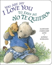 You Are My I Love You / Tú eres mi «yo te quiero» ebook by Maryann Cusimano Love,Satomi Ichikawa