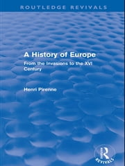 A History of Europe (Routledge Revivals) - From the Invasions to the XVI Century ebook by Henri Pirenne