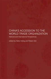 China's Accession to the World Trade Organization - National and International Perspectives ebook by Robert Ash,Heike Holbig