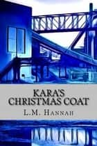 Kara's Christmas Coat. ebook by L.M. Hannah