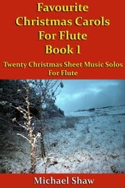 Favourite Christmas Carols For Flute Book 1 ebook by Michael Shaw