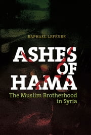 Ashes of Hama: The Muslim Brotherhood in Syria ebook by Raphael Lefevre