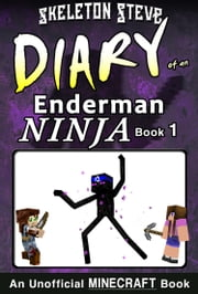 Minecraft: Diary of an Enderman Ninja - Book 1 - Unofficial Minecraft Diary Books for Kids age 8 9 10 11 12 Teens Adventure Fan Fiction Series ebook by Skeleton Steve