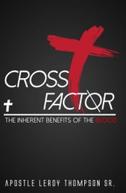 Cross Factor - The Inherent Benefits of the Blood ebook by Apostle Leroy Thompson