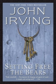 Setting Free the Bears - A Novel ebook by John Irving