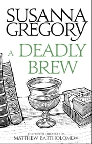 A Deadly Brew - The Fourth Matthew Bartholomew Chronicle ebook by Susanna Gregory