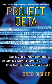 Project Beta - The Story of Paul Bennewitz, National Security, and the Creation of a Modern UFO Myth ebook by Greg Bishop