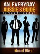 An Everyday Aussie's Guide to Property Investing ebook by Muriel Oliver