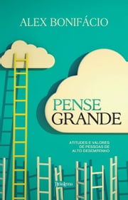 Pense grande ebook by Alex Bonifácio