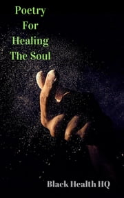 Poetry For Healing The Soul eBook par  Black Health HQ