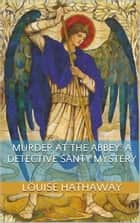 Murder At The Abbey: A Detective Santy Mystery ebook by Louise Hathaway