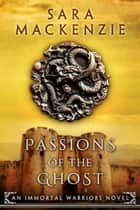 Passions of the Ghost - Immortal Warriors, #3 ebook by Sara Mackenzie