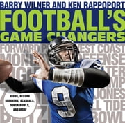 Football's Game Changers - Icons, Record Breakers, Scandals, Super Bowls, and More ebook by Barry Wilner,Ken Rappoport