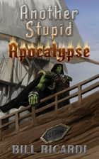 Another Stupid Apocalypse ebook by Bill Ricardi