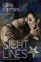 Sight Lines - The Arsenal, #2 ebook by Cara Carnes