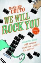 We will rock you - Segreti e bugie - 709 canzoni come non le avete mai sentite ebook by Massimo Cotto