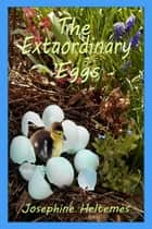 The Extraordinary Eggs eBook by Josephine Heltemes