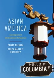 Asian America - Sociological and Interdisciplinary Perspectives ebook by Pawan Dhingra,Robyn Magalit Rodriguez
