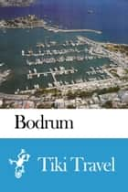 Bodrum (Turkey) Travel Guide - Tiki Travel ebook by Tiki Travel