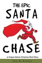 The Epic Santa Chase ebook by Lee. M. Winter
