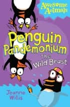 Penguin Pandemonium - The Wild Beast (Awesome Animals) ebook by Jeanne Willis, Ed Vere, Nathan Reed