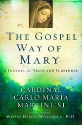 The Gospel Way of Mary: A Journey of Trust and Surrender ebook by Cardinal Carlo Maria Martini SJ