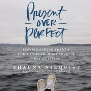 Present Over Perfect - Leaving Behind Frantic for a Simpler, More Soulful Way of Living audiobook by Shauna Niequist