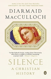 Silence - A Christian History ebook by Diarmaid MacCulloch
